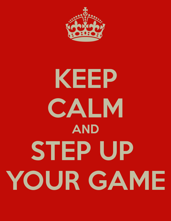 keep-calm-and-step-up-your-game